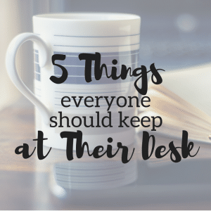 5 Things Everyone Should Keep at Their Desk