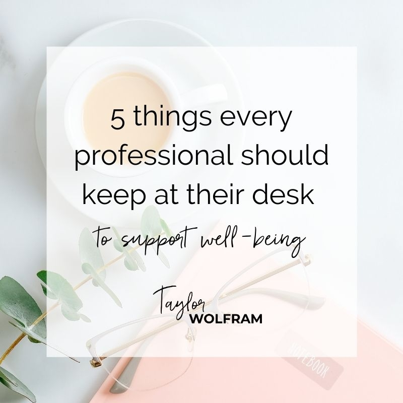 "Text box that says ""5 things every professional should keep at their desk to support well-being"" over a stock image of a desk"
