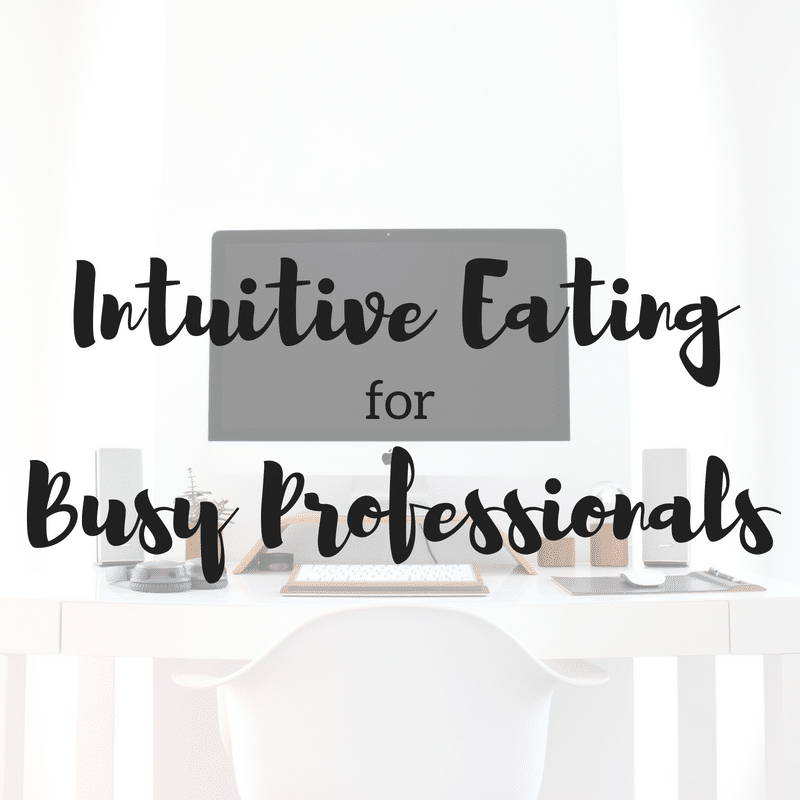 Intuitive Eating for Busy Professionals