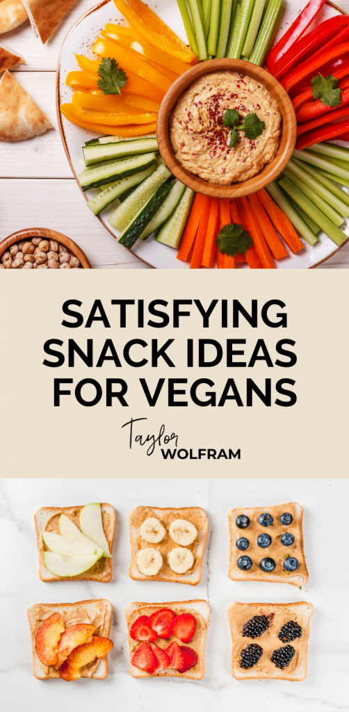 "top 1/3 is a photo of a veggie tray with hummus in the center; middle 1/3 is text that says ""satisfying snack ideas for vegans""; bottom 1/3 is a photo of 6 pieces of toast with various nut butter and fruit toppings"