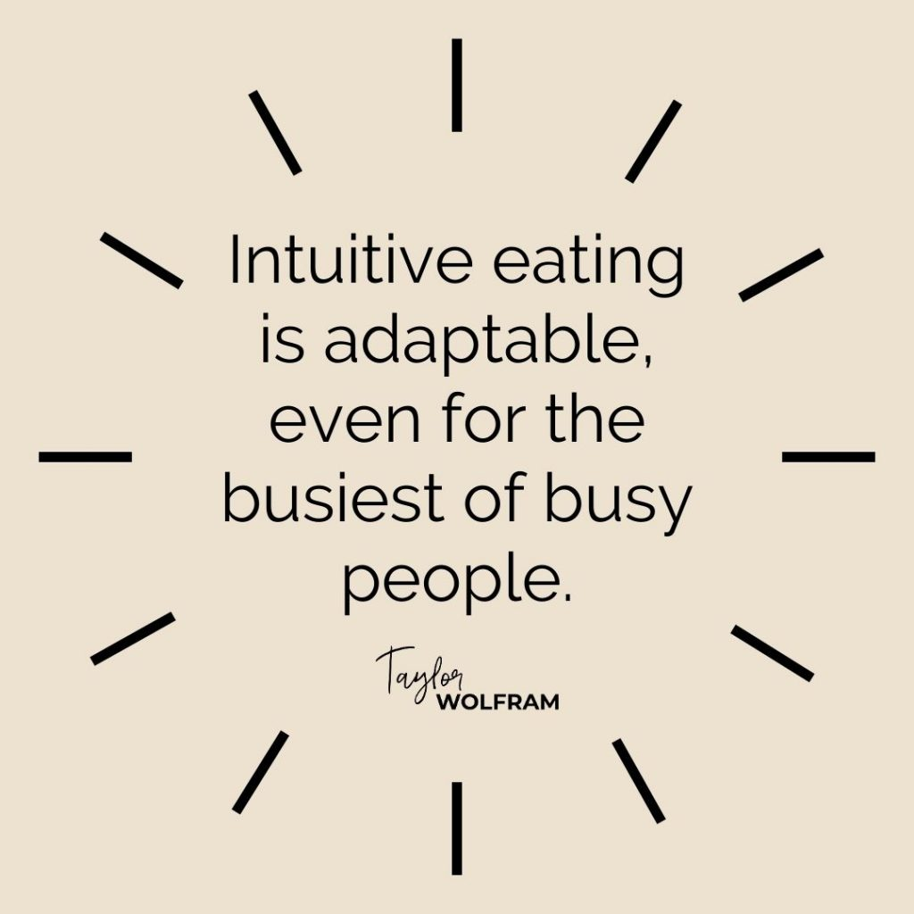 "Quote that says ""intuitive eating is adaptable even for the busiest of busy people"" from Taylor Wolfram"