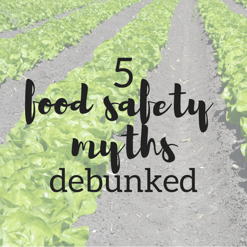 5 Food Safety Myths Debunked