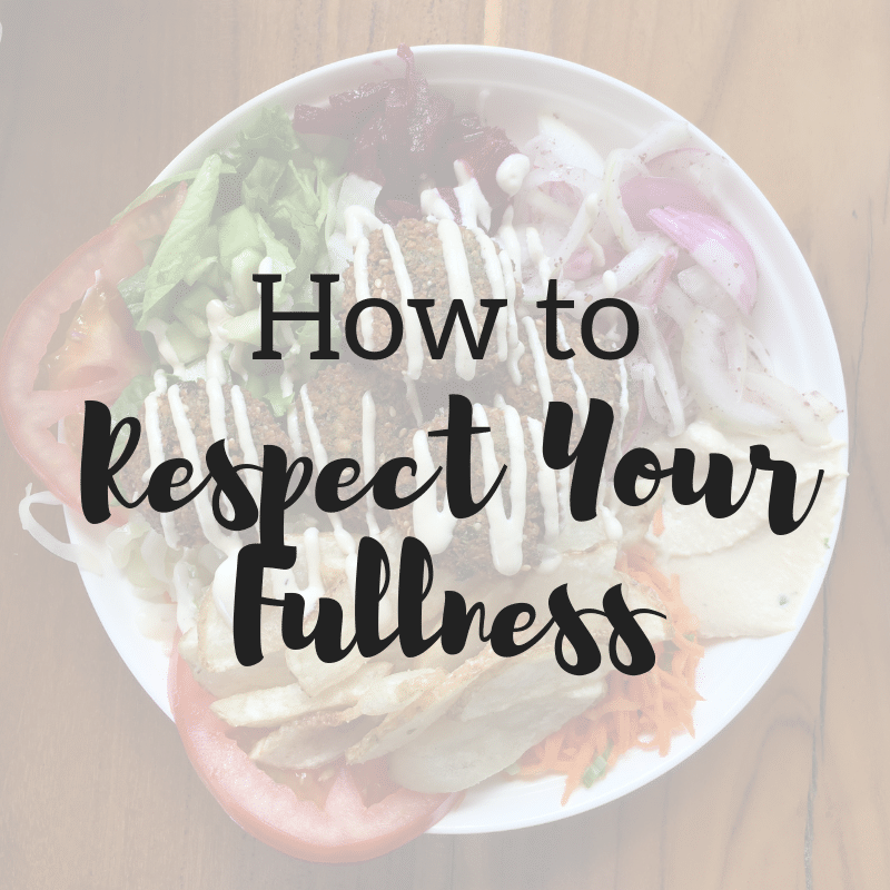 How to Respect Your Fullness   Taylor Wolfram, MS, RDN, LDN