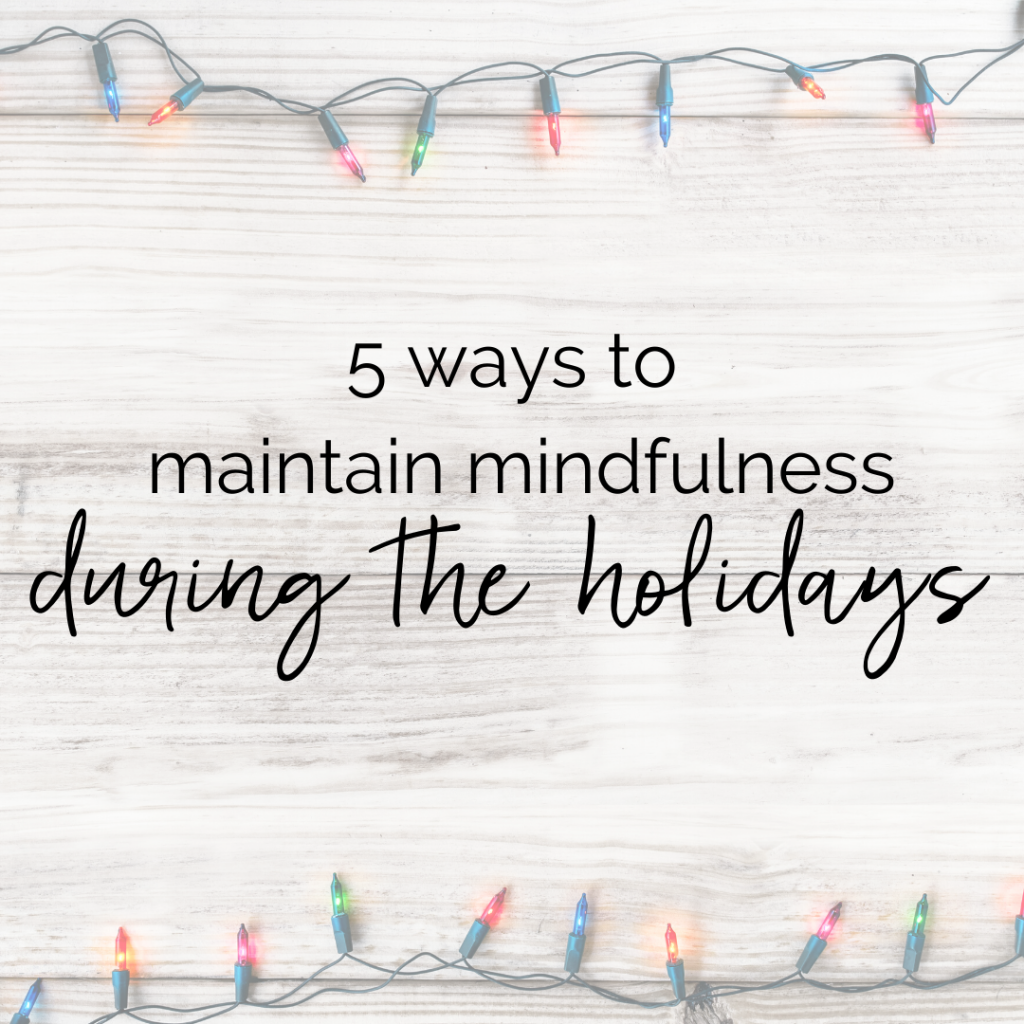 5 Ways to Maintain Mindfulness Over the Holidays