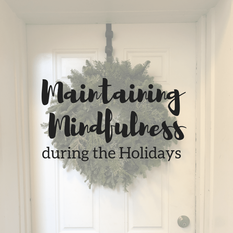 5 Ways to Maintain Mindfulness during the Holidays | Taylor Wolfram, MS, RDN, LDN
