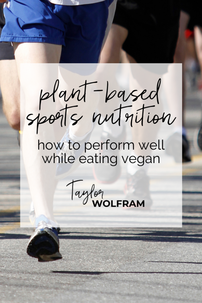"Photo of runners legs with text overlay ""plant-based sports nutrition: how to perform well while eating vegan"" by Taylor Wolfram"