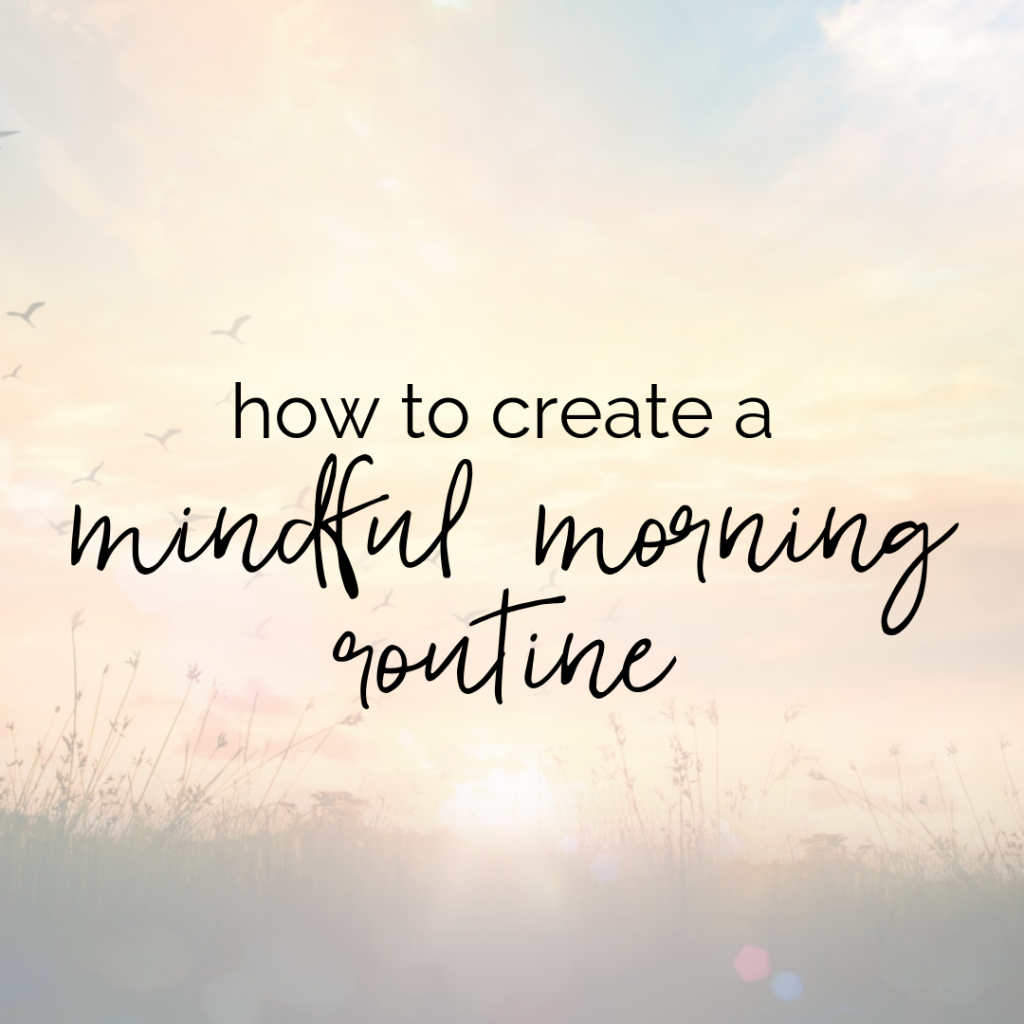How to Create a Mindful Morning Routine