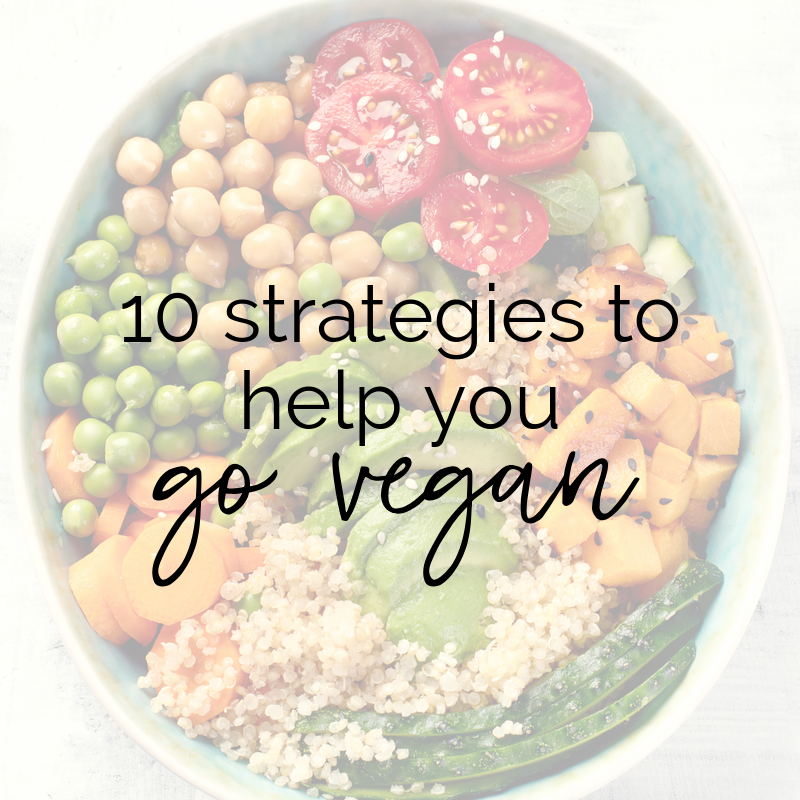 10 Strategies to Help You Go Vegan
