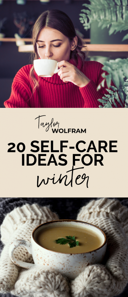 "Pinterest graphic divided into three parts: 1) woman drinking a warm drink 2) text ""taylor wolfram 20 self-care ideas for winter"" 3) hands in mittens holding bowl of soup"