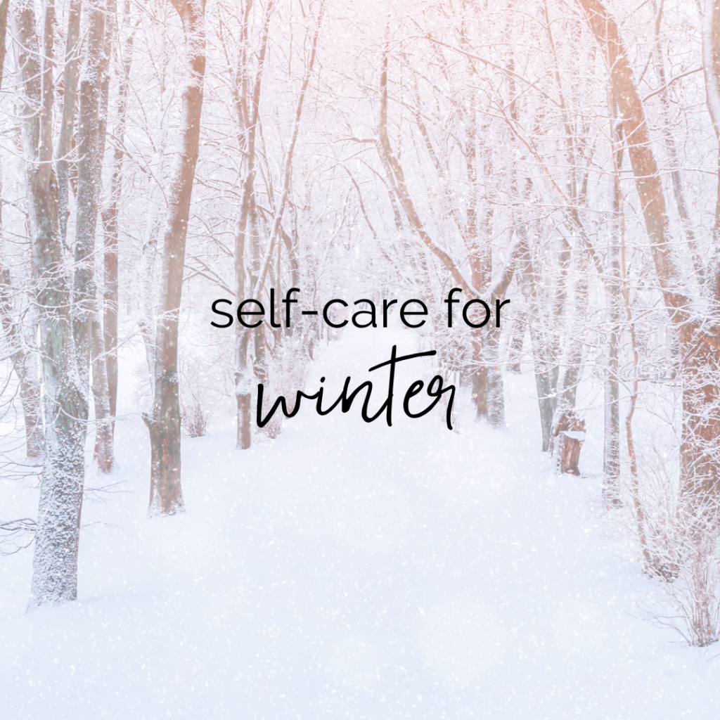 Snow-covered path with snowy trees on either side with text overlay that says self-care for winter