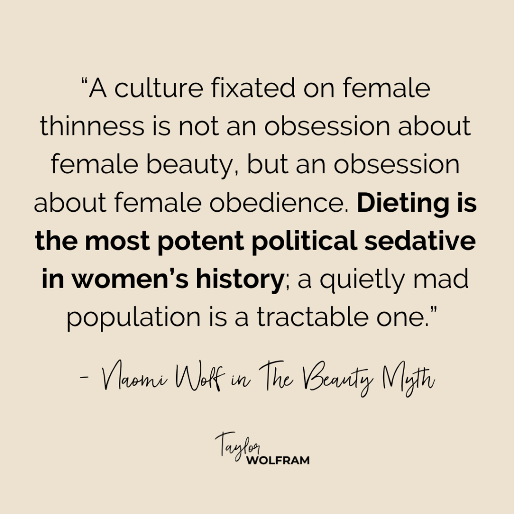 Quote from Naomi Wolf in her book The Beauty Myth about dieting being rooted in patriarchy