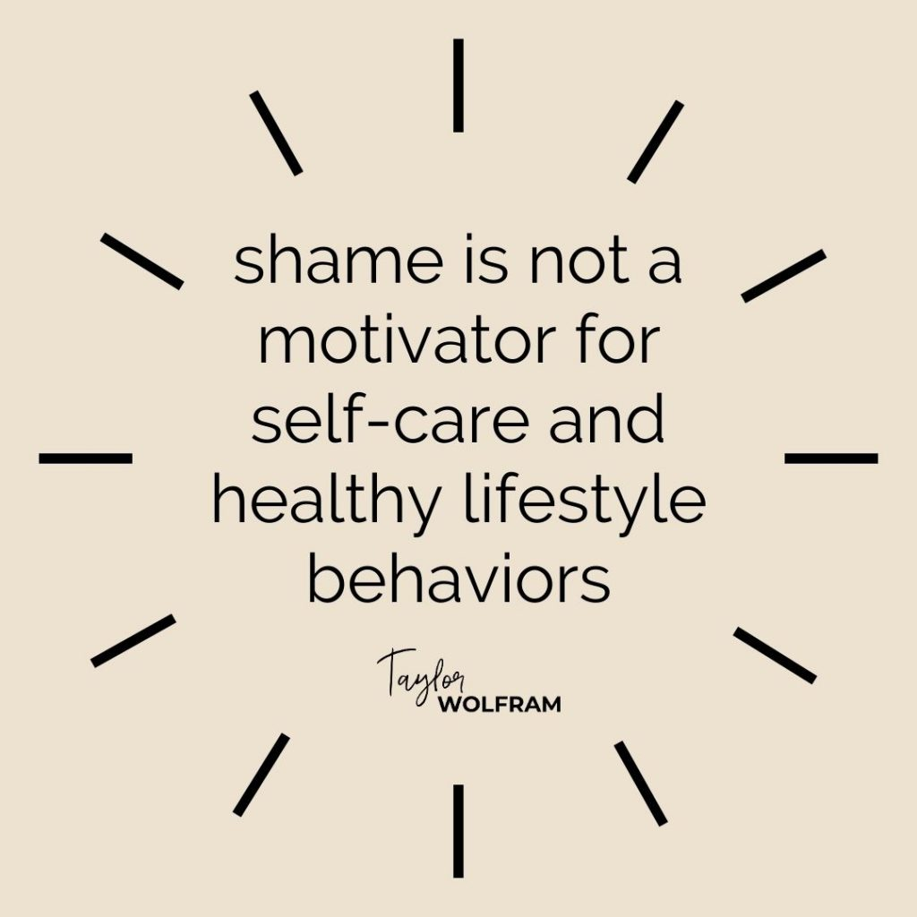 "tan background with black text that says ""shame is not a motivator for self-care and healthy lifestyle behaviors"""