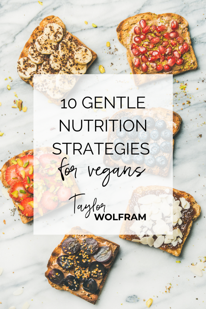 "6 pieces of toast with various toppings with text overlay that says ""10 GENTLE NUTRITION STRATEGIES for vegans"""