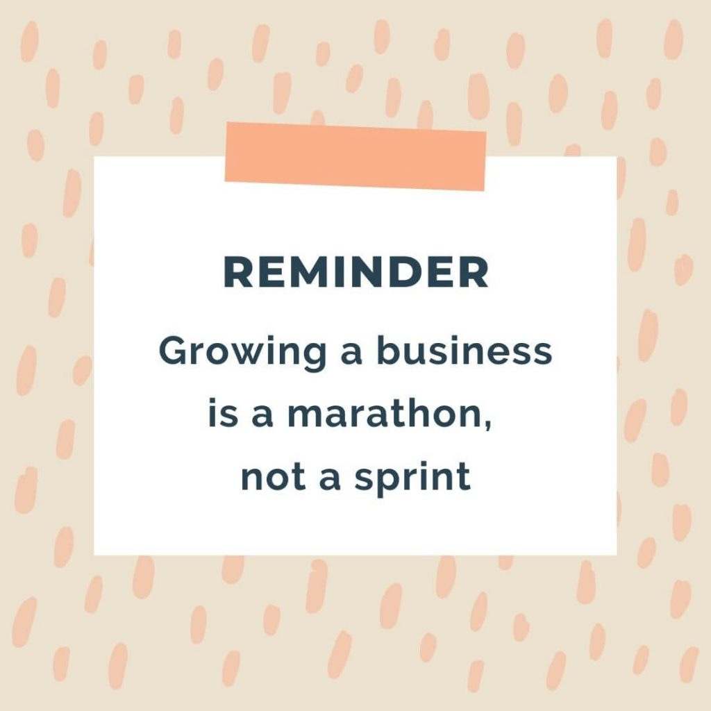 """""""REMINDER growing a business is a marathon, not a sprint"""""""